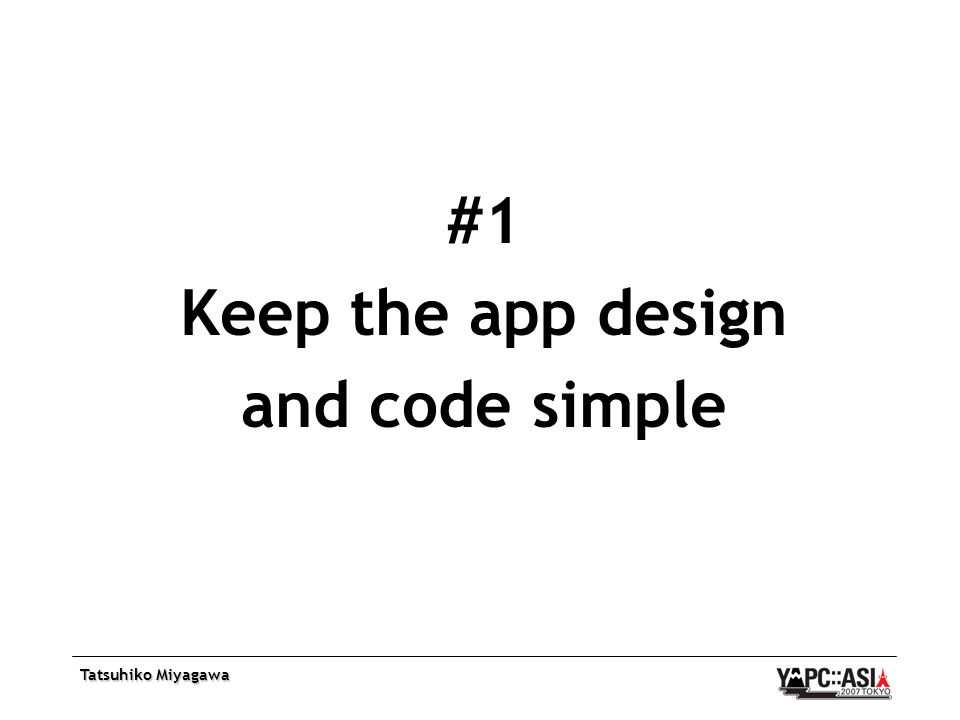 Tatsuhiko Miyagawa #1 Keep the app design and code simple