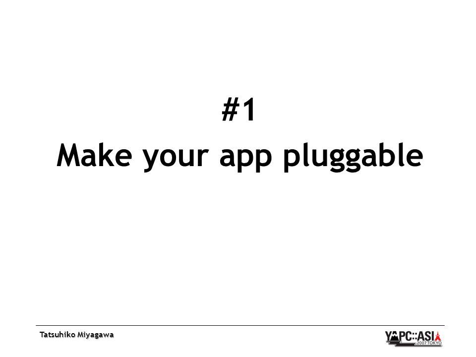 Tatsuhiko Miyagawa #1 Make your app pluggable