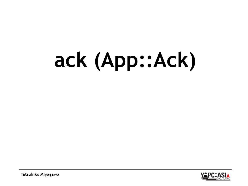 Tatsuhiko Miyagawa ack (App::Ack)