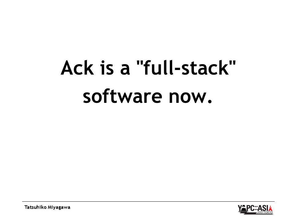 Tatsuhiko Miyagawa Ack is a full-stack software now.