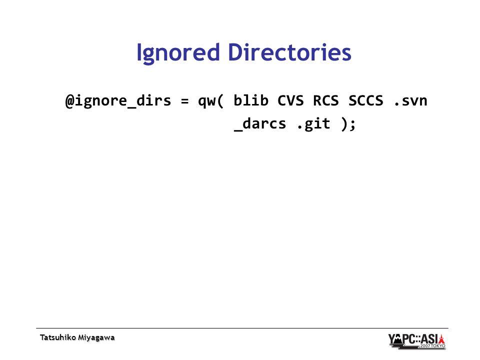 Tatsuhiko Miyagawa Ignored Directories @ignore_dirs = qw( blib CVS RCS SCCS.svn _darcs.git );