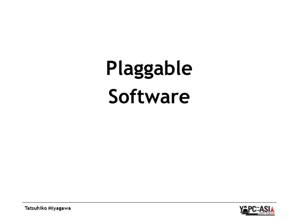 Tatsuhiko Miyagawa Plaggable Software