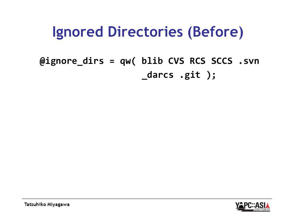 Tatsuhiko Miyagawa Ignored Directories (Before) @ignore_dirs = qw( blib CVS RCS SCCS.svn _darcs.git );