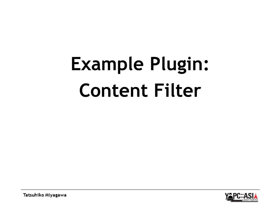 Tatsuhiko Miyagawa Example Plugin: Content Filter