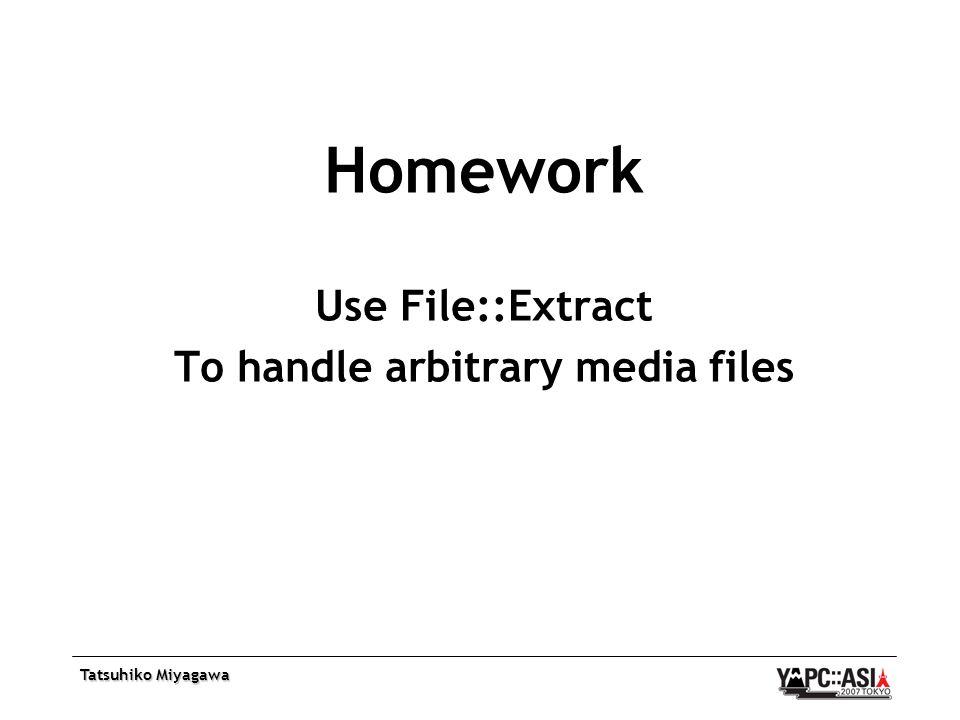Tatsuhiko Miyagawa Homework Use File::Extract To handle arbitrary media files