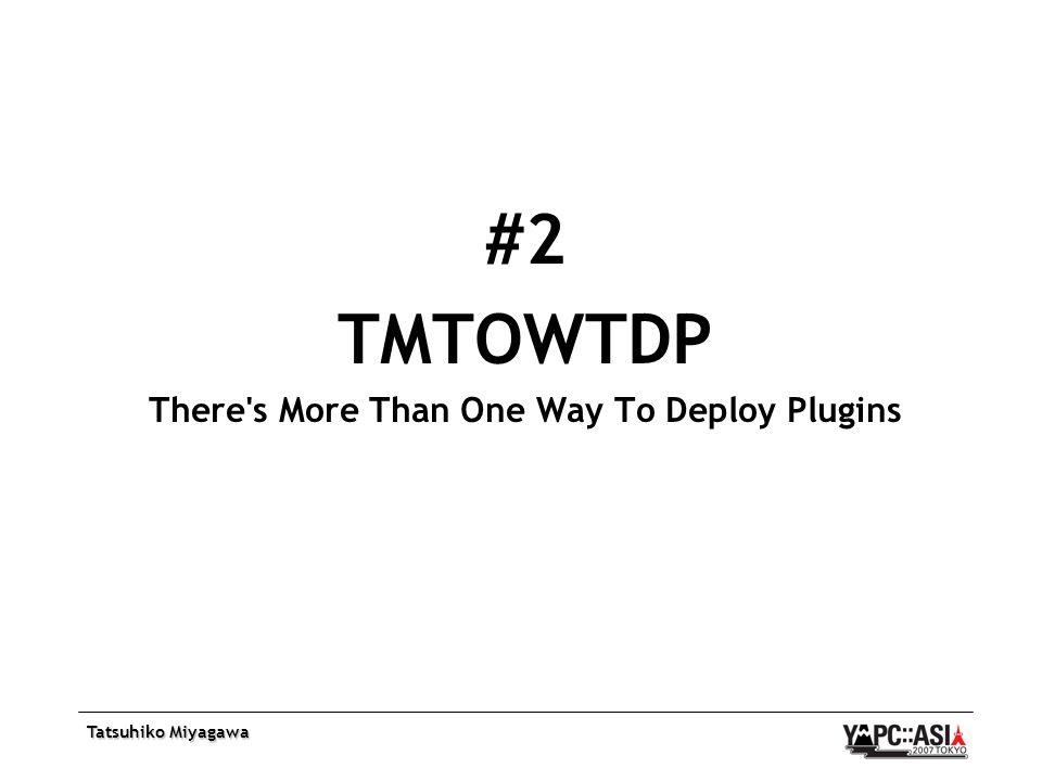 Tatsuhiko Miyagawa #2 TMTOWTDP There s More Than One Way To Deploy Plugins