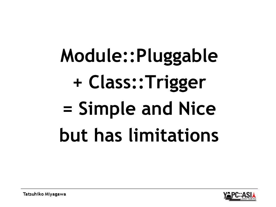 Tatsuhiko Miyagawa Module::Pluggable + Class::Trigger = Simple and Nice but has limitations