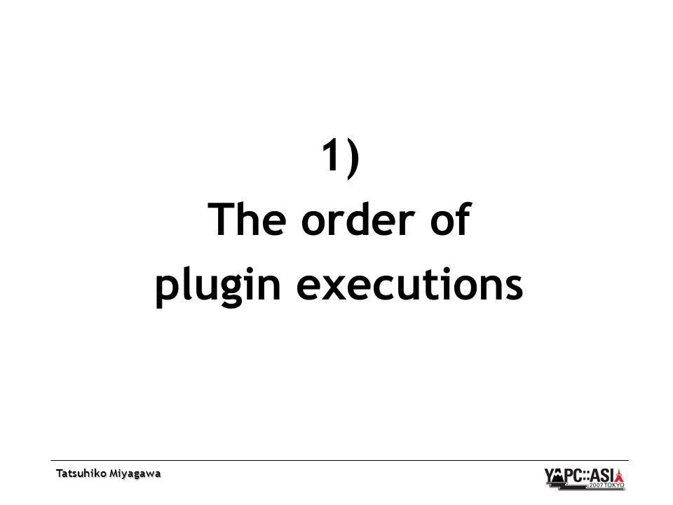 Tatsuhiko Miyagawa 1) The order of plugin executions