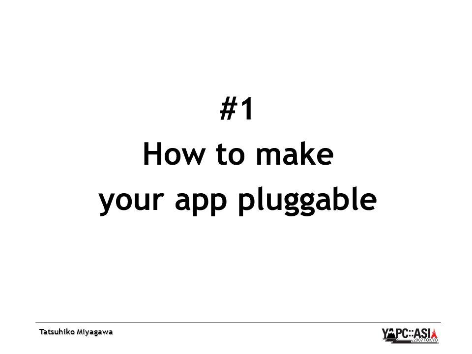 Tatsuhiko Miyagawa #1 How to make your app pluggable