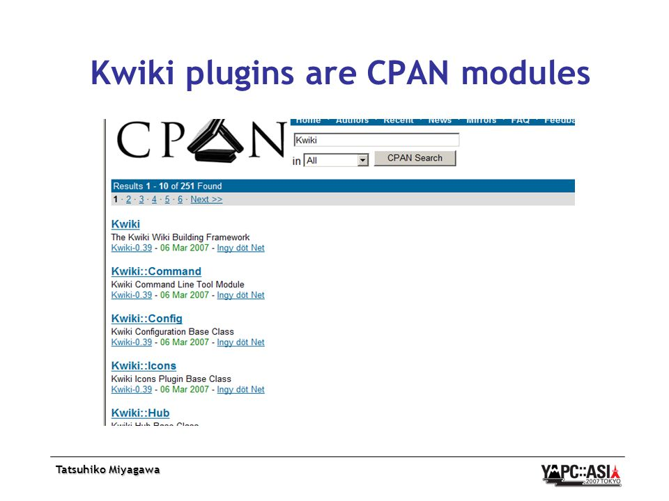 Tatsuhiko Miyagawa Kwiki plugins are CPAN modules