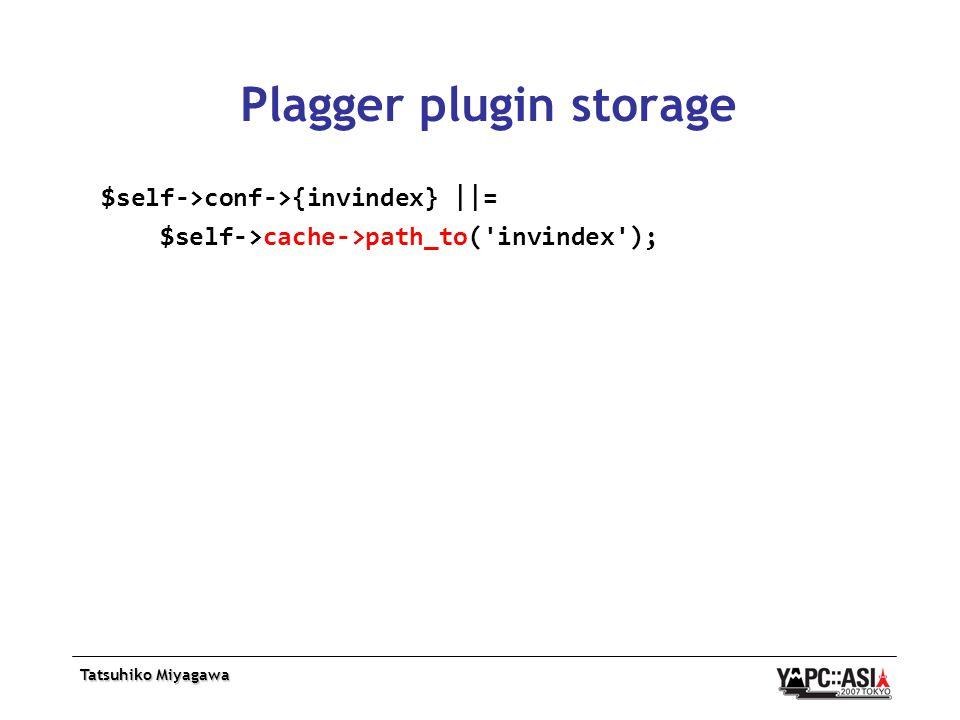 Tatsuhiko Miyagawa Plagger plugin storage $self->conf->{invindex}   = $self->cache->path_to( invindex );