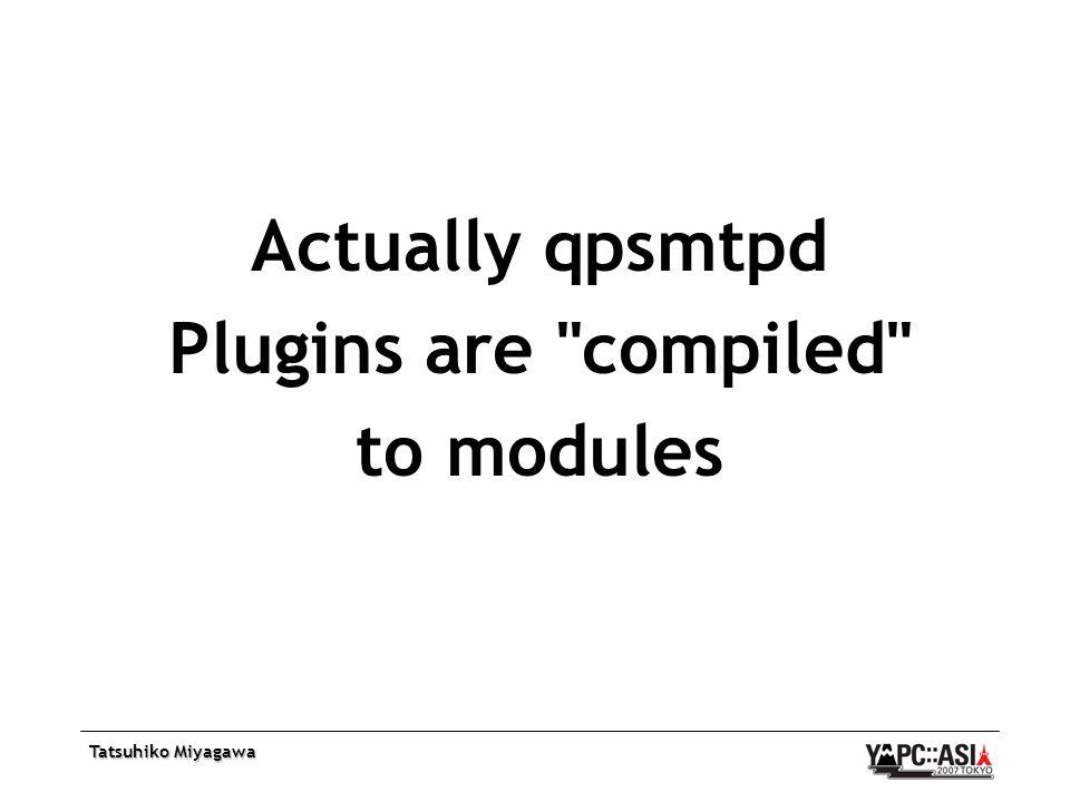Tatsuhiko Miyagawa Actually qpsmtpd Plugins are compiled to modules