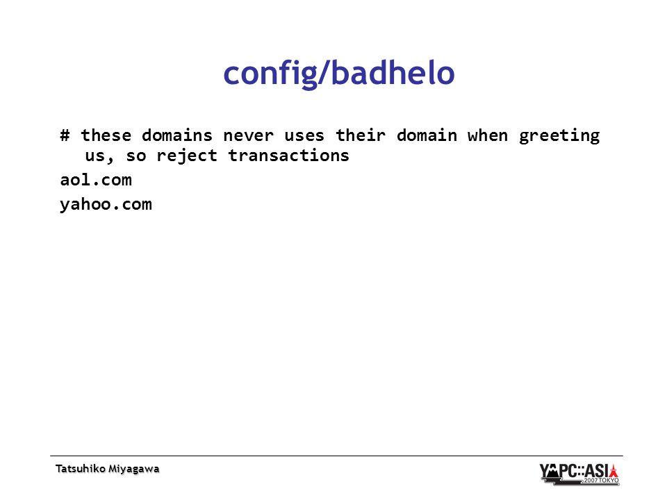 Tatsuhiko Miyagawa config/badhelo # these domains never uses their domain when greeting us, so reject transactions aol.com yahoo.com