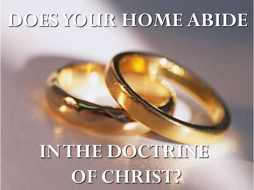 DOES YOUR HOME ABIDE IN THE DOCTRINE OF CHRIST?