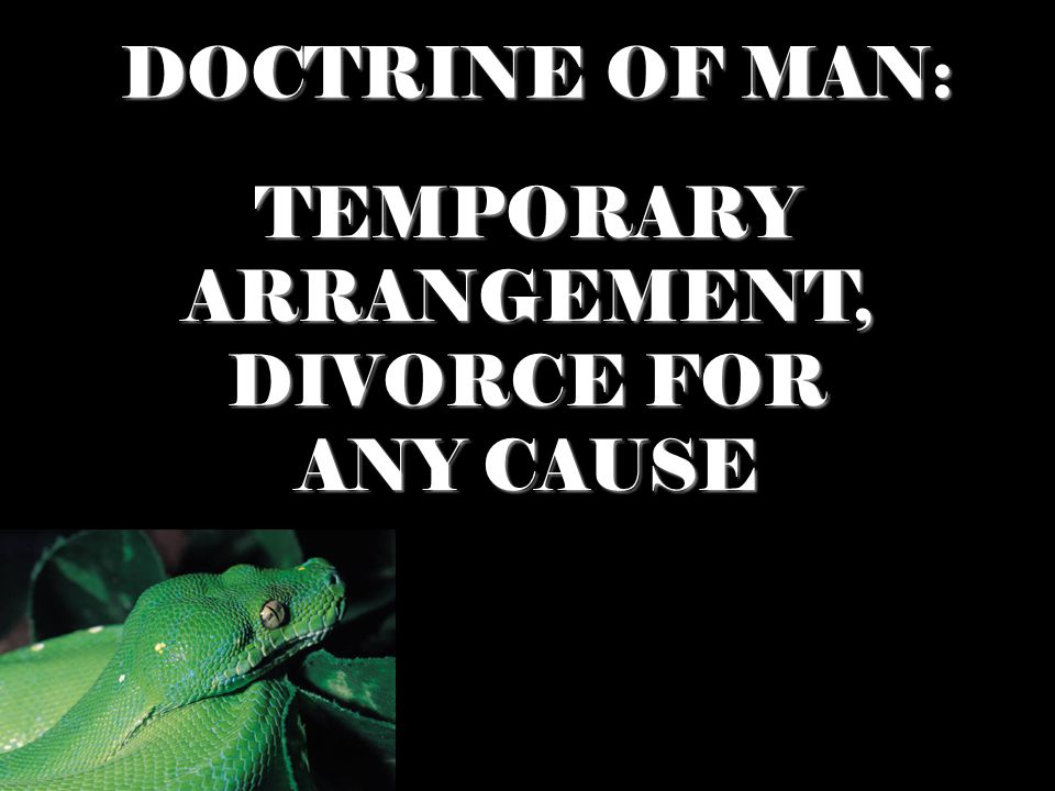 DOCTRINE OF MAN: TEMPORARY ARRANGEMENT, DIVORCE FOR ANY CAUSE