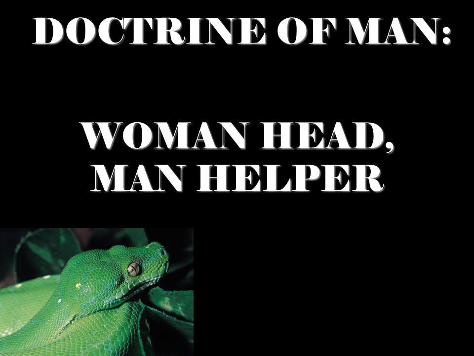 DOCTRINE OF MAN: WOMAN HEAD, MAN HELPER