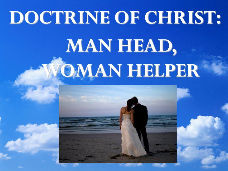 DOCTRINE OF CHRIST: MAN HEAD, WOMAN HELPER