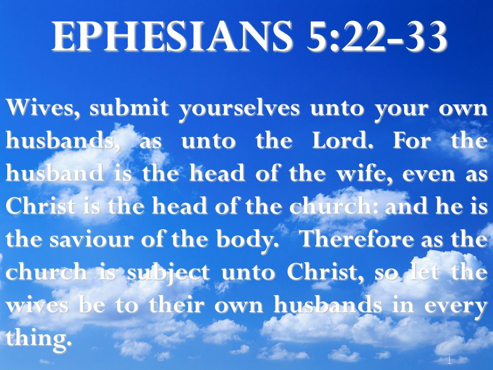 i EPHESIANS 5:22-33 Wives, submit yourselves unto your own husbands, as unto the Lord.