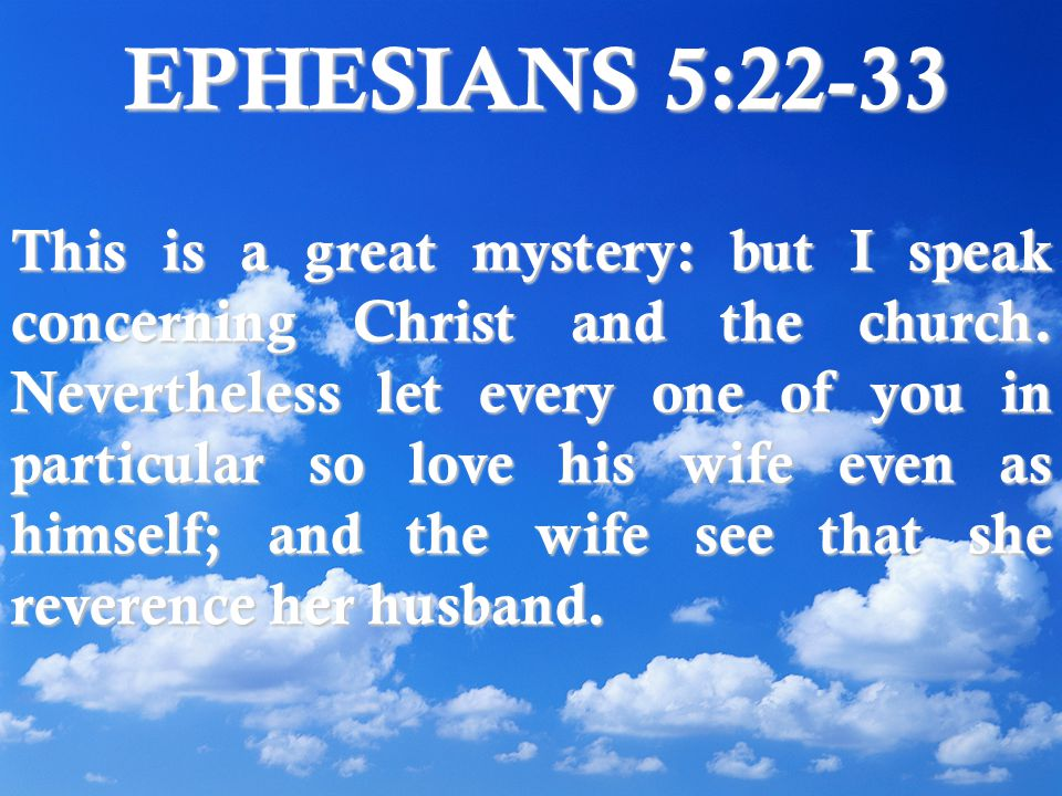 EPHESIANS 5:22-33 This is a great mystery: but I speak concerning Christ and the church.