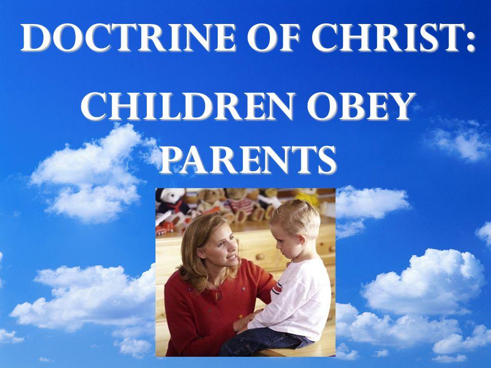 DOCTRINE OF CHRIST: CHILDREN OBEY PARENTS