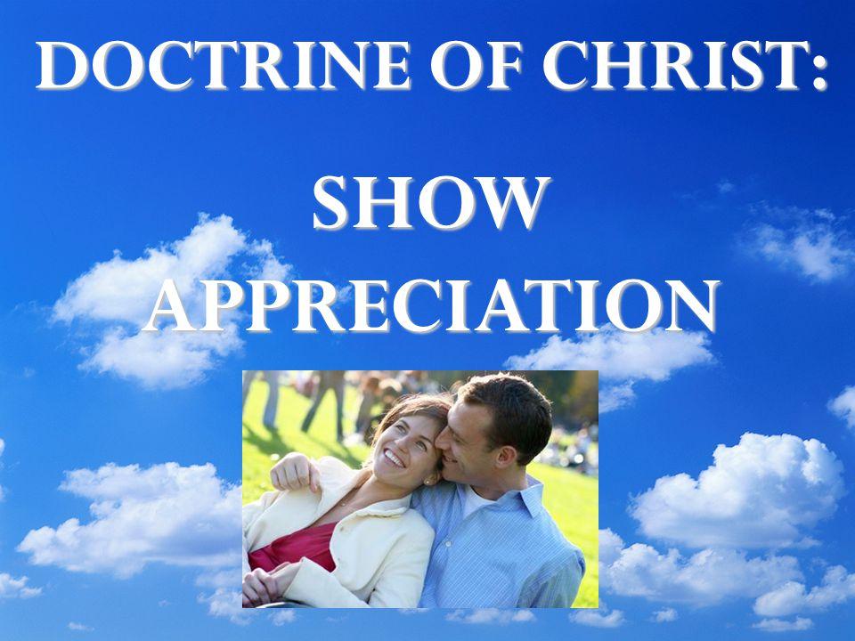 DOCTRINE OF CHRIST: SHOW APPRECIATION