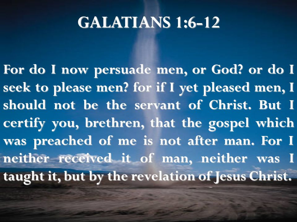 For do I now persuade men, or God.or do I seek to please men.