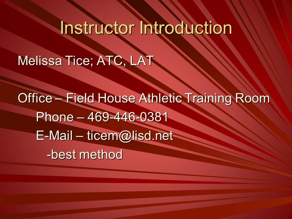 Instructor Introduction Melissa Tice; ATC, LAT Office – Field House Athletic Training Room Phone – 469-446-0381 Phone – 469-446-0381 E-Mail – ticem@li