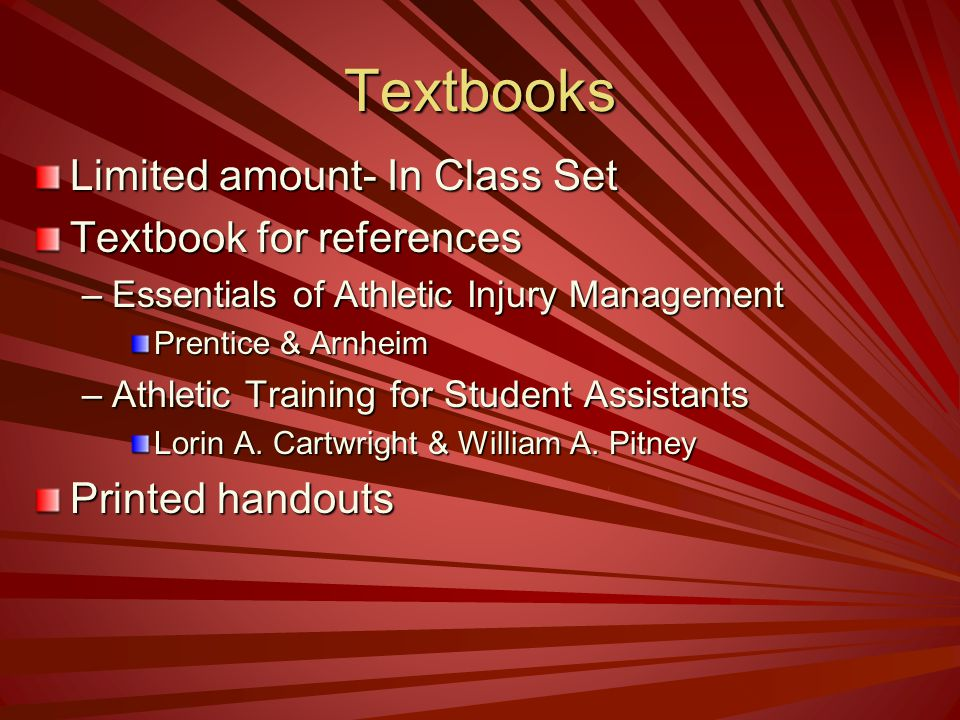 Textbooks Limited amount- In Class Set Textbook for references –Essentials of Athletic Injury Management Prentice & Arnheim –Athletic Training for Stu