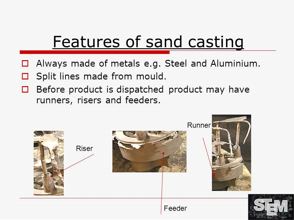 Uses of sand casting  There are many things made by sand casting E.G.