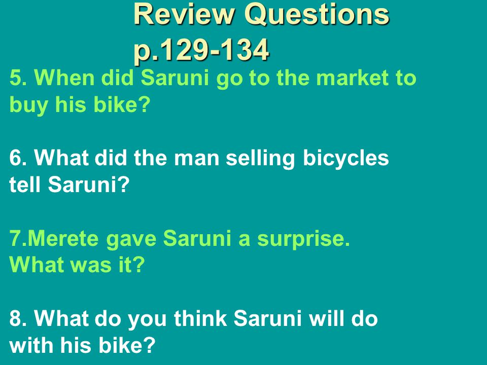 Review Questions p.122-128 1.What does Saruni want to save his money for? 2. Who helped Saruni learn to ride a bike? 3.What happened when the March ra