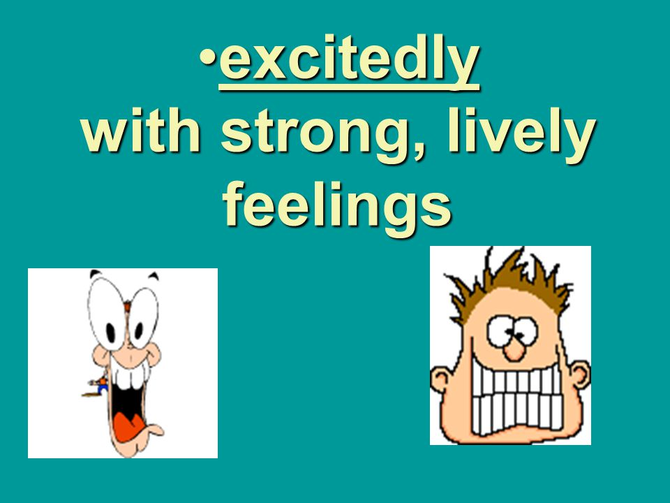 excitedly with strong, lively feelingsexcitedly with strong, lively feelings