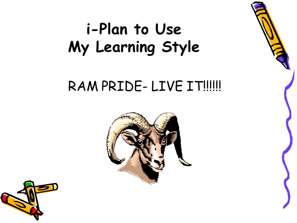 i-Plan to Use My Learning Style RAM PRIDE- LIVE IT!!!!!!