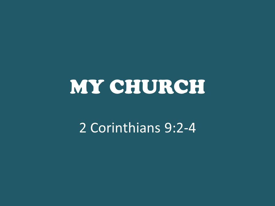 MY CHURCH 2 Corinthians 9:2-4