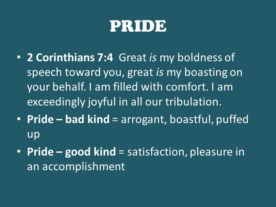 PRIDE 2 Corinthians 7:4 Great is my boldness of speech toward you, great is my boasting on your behalf.