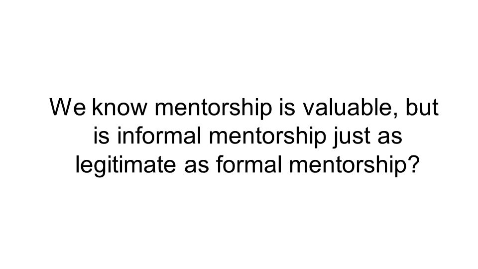 We know mentorship is valuable, but is informal mentorship just as legitimate as formal mentorship