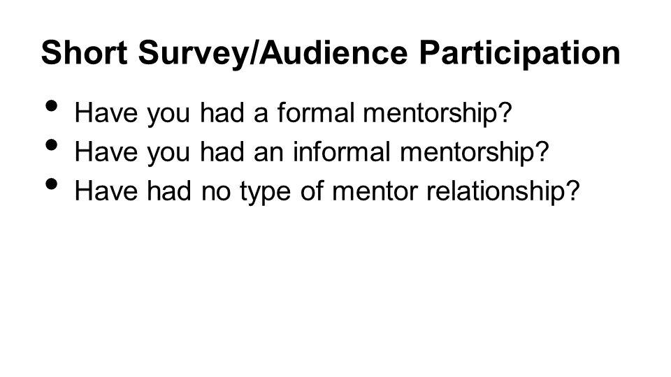 Short Survey/Audience Participation Have you had a formal mentorship.