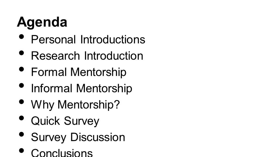 Agenda Personal Introductions Research Introduction Formal Mentorship Informal Mentorship Why Mentorship.