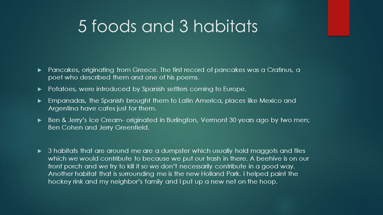 5 foods and 3 habitats  Pancakes, originating from Greece.