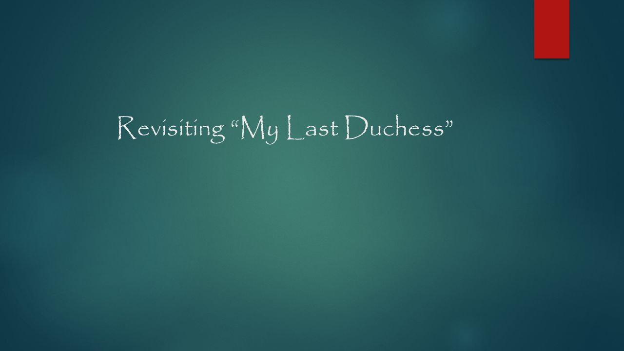 Revisiting My Last Duchess
