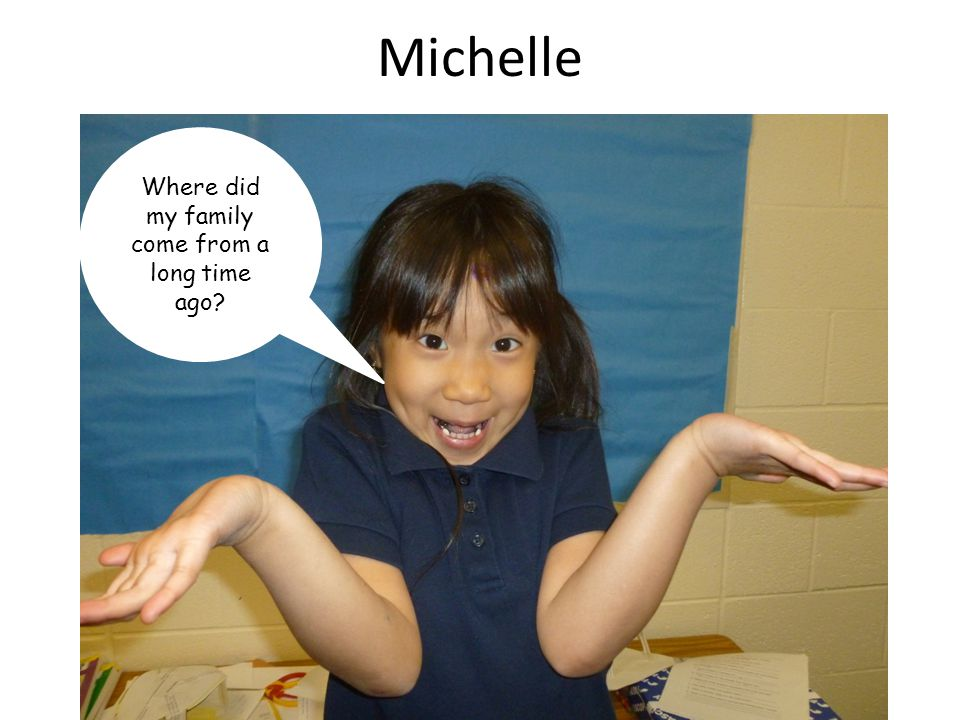 Michelle Where did my family come from a long time ago?
