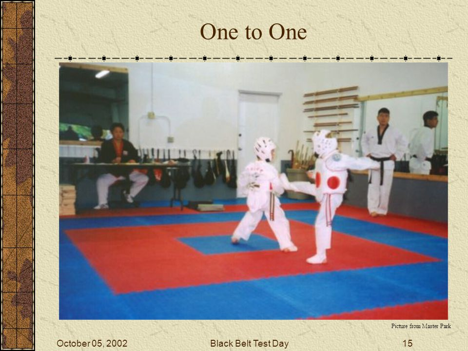 October 05, 2002Black Belt Test Day14 Time to show the lower belts what Tae Kwon Do is all about.