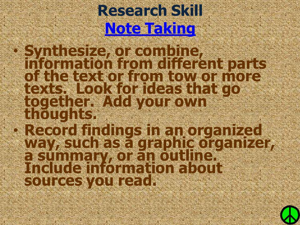 Research Skill Note Taking Note Taking Synthesize, or combine, information from different parts of the text or from tow or more texts. Look for ideas