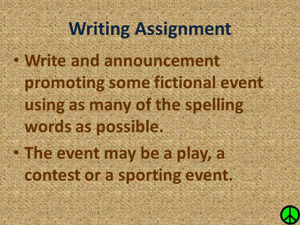 Write and announcement promoting some fictional event using as many of the spelling words as possible. The event may be a play, a contest or a sportin