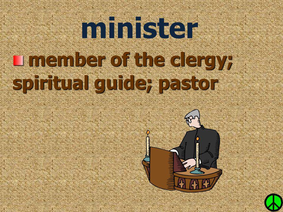 minister member of the clergy; spiritual guide; pastor member of the clergy; spiritual guide; pastor