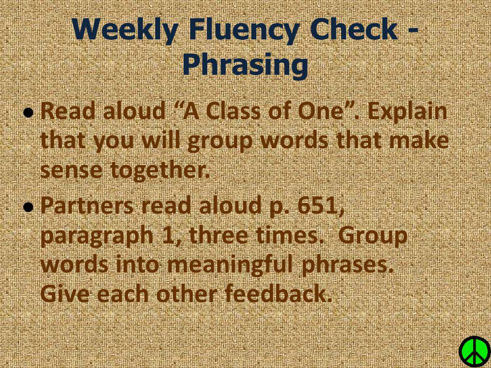 """Weekly Fluency Check - Phrasing ● Read aloud """"A Class of One"""". Explain that you will group words that make sense together. ● Partners read aloud p. 65"""