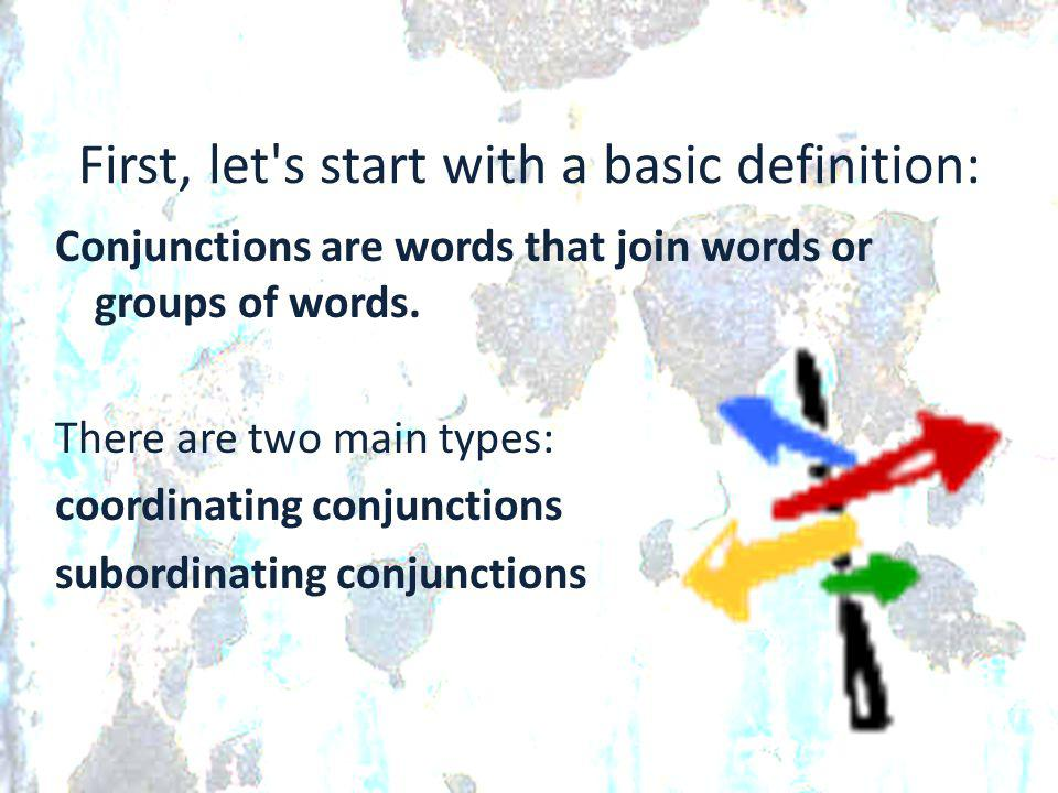 First, let's start with a basic definition: Conjunctions are words that join words or groups of words. There are two main types: coordinating conjunct