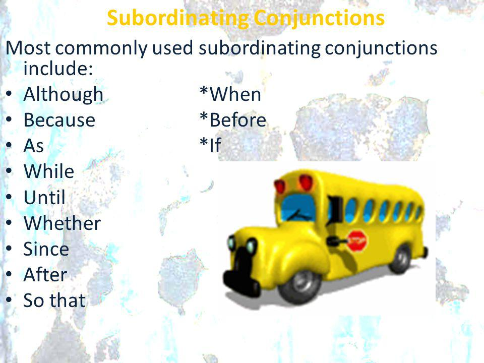 Most commonly used subordinating conjunctions include: Although*When Because*Before As*If While Until Whether Since After So that Subordinating Conjun