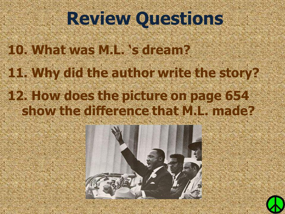 10. What was M.L. 's dream? 11. Why did the author write the story? 12. How does the picture on page 654 show the difference that M.L. made?
