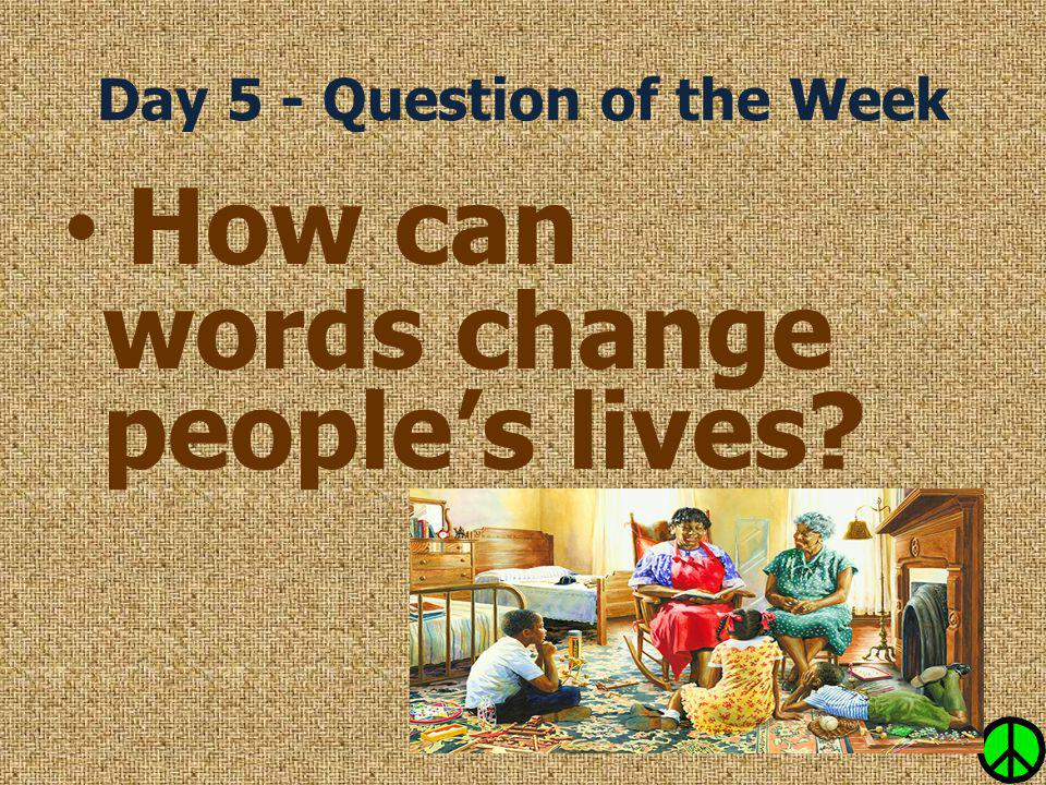 Day 5 - Question of the Week How can words change people's lives?