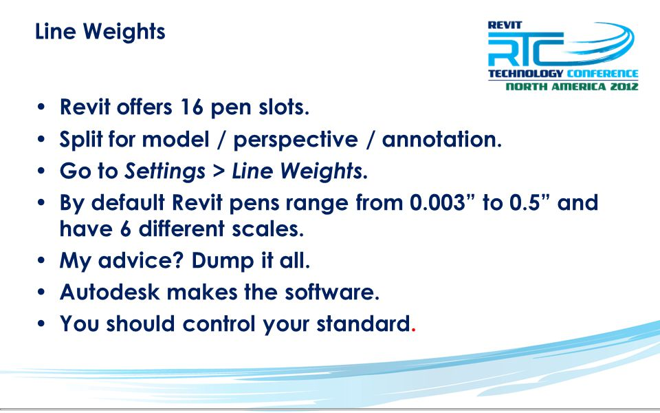 Line Weights Revit offers 16 pen slots. Split for model / perspective / annotation.